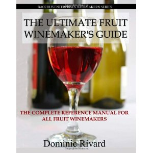 The Ultimate Fruit Winemakers Guide by Dominic Rivard